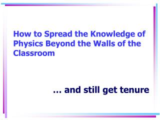 How to Spread the Knowledge of Physics Beyond the Walls of the Classroom