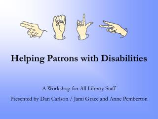 Helping Patrons with Disabilities A Workshop for All Library Staff