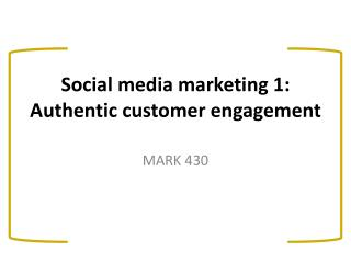 Social media marketing 1: Authentic customer engagement