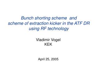 Bunch shorting scheme  and scheme of extraction kicker in the ATF DR using RF technology