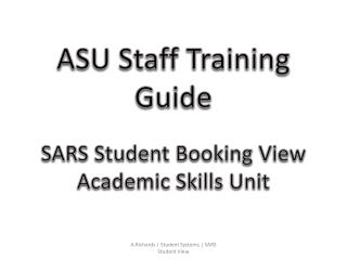 ASU Staff Training Guide SARS Student Booking View Academic Skills Unit
