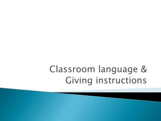 Classroom language &  Giving instructions