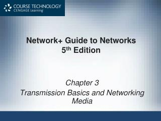 Network+ Guide to Networks 5 th  Edition
