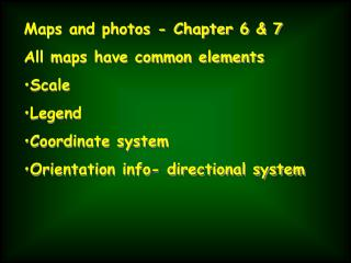 Maps and photos - Chapter 6 & 7 All maps have common elements Scale Legend Coordinate system