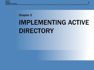 IMPLEMENTING ACTIVE DIRECTORY