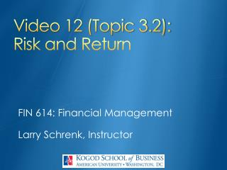 Video 12 (Topic 3.2): Risk and Return