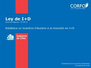 Ley de I+D Inicio de Vigencia : 07.09.12
