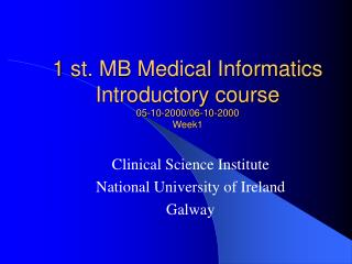 1 st. MB Medical Informatics Introductory course 05-10-2000/06-10-2000 Week1