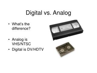 Digital vs. Analog