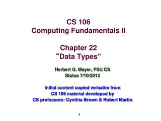 "CS 106 Computing Fundamentals II Chapter 22 "" Data Types"""