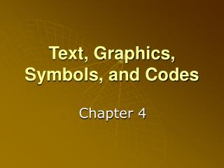 Text, Graphics, Symbols, and Codes