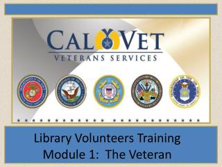 Library Volunteers Training Module 1:  The Veteran