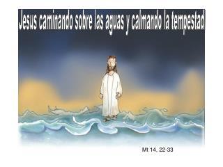 Jesus caminando sobre las aguas y calmando la tempestad