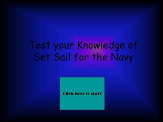Test your Knowledge of  Set Sail for the Navy