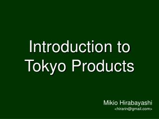 Introduction to Tokyo Products