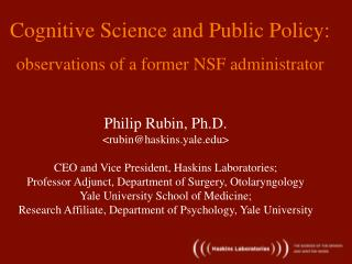 Philip Rubin, Ph.D. <rubin@haskins.yale> CEO and Vice President, Haskins Laboratories;