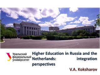 Higher Education in Russia and the Netherlands: integration perspectives V.A.  Koksharov