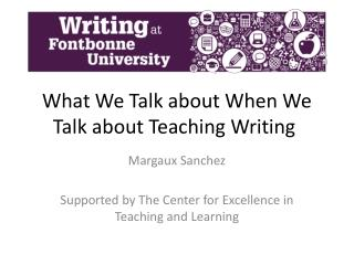 What We Talk about When We Talk about Teaching Writing