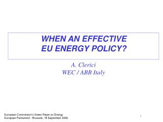 WHEN AN EFFECTIVE  EU ENERGY POLICY? A. Clerici  WEC / ABB Italy