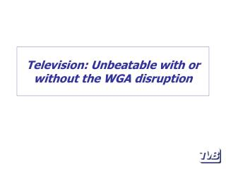 Television: Unbeatable with or without the WGA disruption