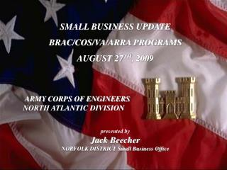 SMALL BUSINESS UPDATE  BRAC/COS/VA/ARRA PROGRAMS   AUGUST 27 TH , 2009