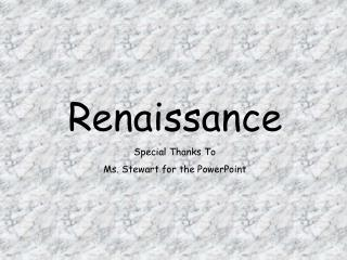 Renaissance Special Thanks To Ms. Stewart for the PowerPoint