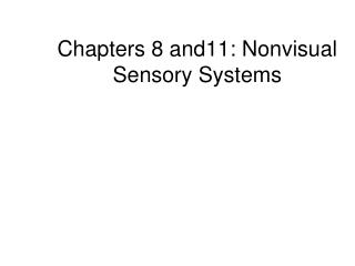 Chapters 8 and11: Nonvisual Sensory Systems