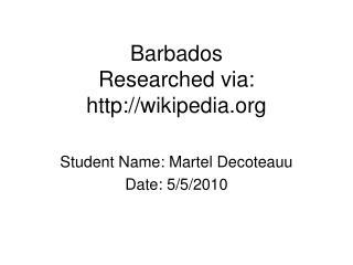 Barbados Researched via:  wikipedia