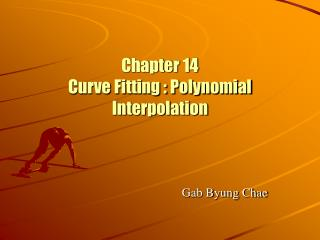 Chapter 14 Curve Fitting : Polynomial Interpolation