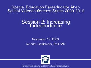 Special Education Paraeducator After-School Videoconference Series 2009-2010 Session 2: Increasing Independence