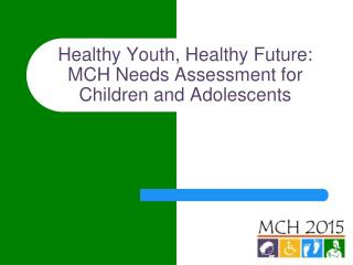 Healthy Youth, Healthy Future:   MCH Needs Assessment for Children and Adolescents