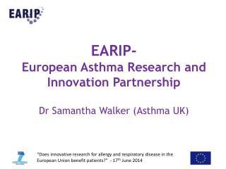 EARIP- European Asthma Research and Innovation Partnership Dr Samantha Walker (Asthma UK)