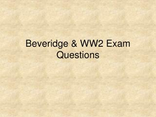 Beveridge & WW2 Exam Questions