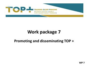 Work package 7 Promoting and disseminating TOP +