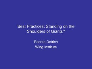 Best Practices: Standing on the Shoulders of Giants?