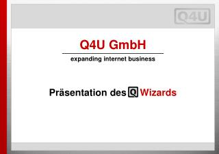 Q4U GmbH expanding internet business Präsentation des      Wizards