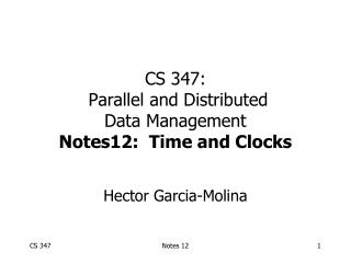 CS 347:  Parallel and Distributed Data Management Notes12:  Time and Clocks