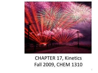 CHEMICAL KINETICS CHAPTER  17, Kinetics Fall 2009, CHEM  1310