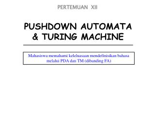 PUSHDOWN AUTOMATA & TURING MACHINE