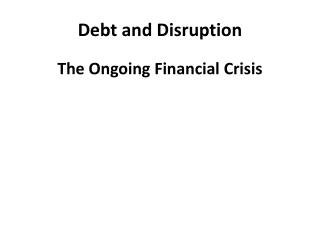 Debt and Disruption