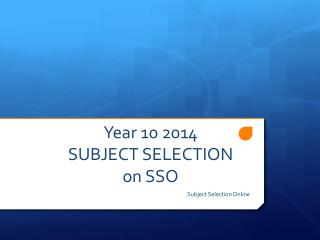 Year 10 2014  SUBJECT SELECTION  on SSO