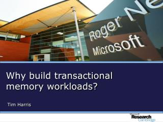 Why build transactional  memory workloads?