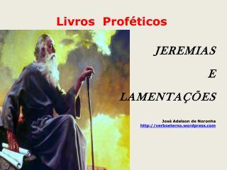 Livros  Proféticos JEREMIAS E LAMENTAÇÕES José Adelson de Noronha verboeterno.wordpress