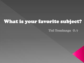 What is your favorite subject?