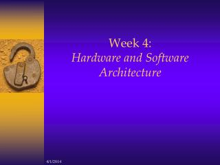 Week 4:  Hardware and Software Architecture