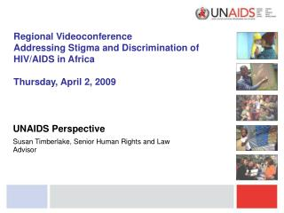 Regional Videoconference Addressing Stigma and Discrimination of HIV/AIDS in Africa Thursday, April 2, 2009