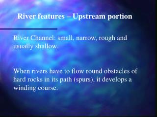 River features   Upstream portion