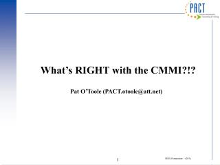 What's RIGHT with the CMMI?!?  Pat O'Toole (PACT.otoole@att)