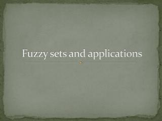 Fuzzy sets and applications