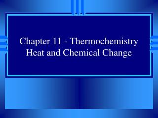 Chapter 11 - Thermochemistry Heat and Chemical Change